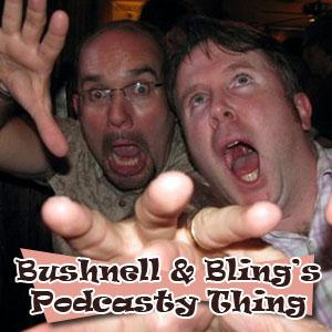 Bushnell & Bling's Podcasty Thing